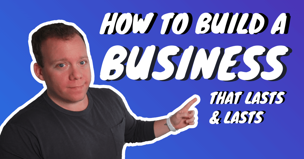How To Build a Lifestyle Business That Lasts and Lasts