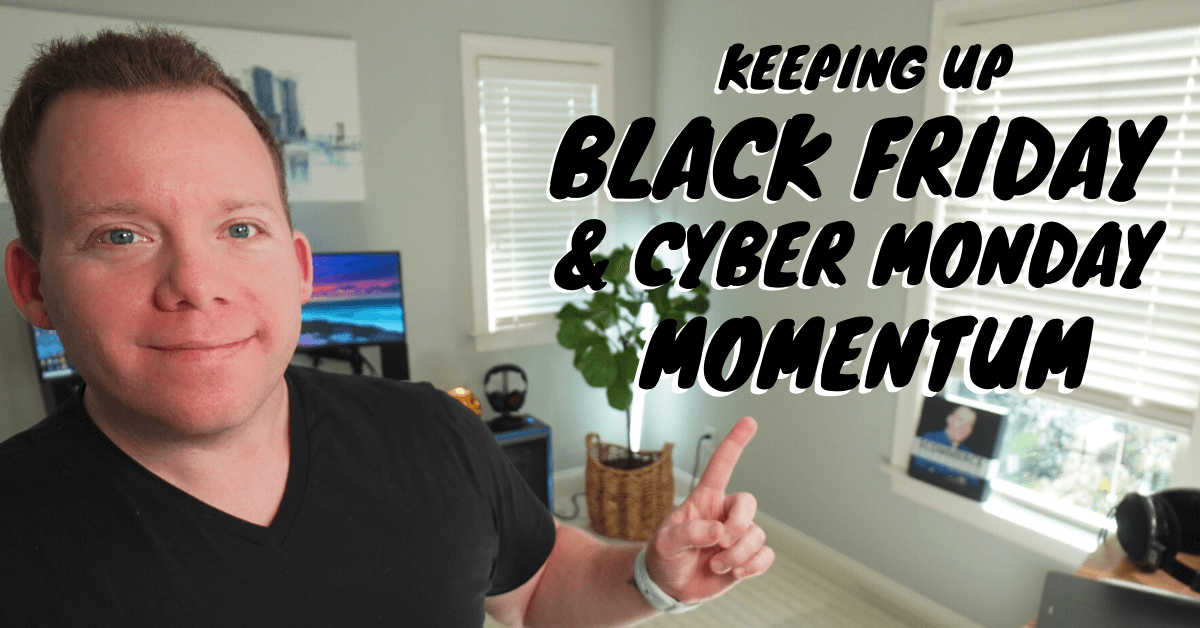 Keeping That Black Friday and Cyber Monday Momentum