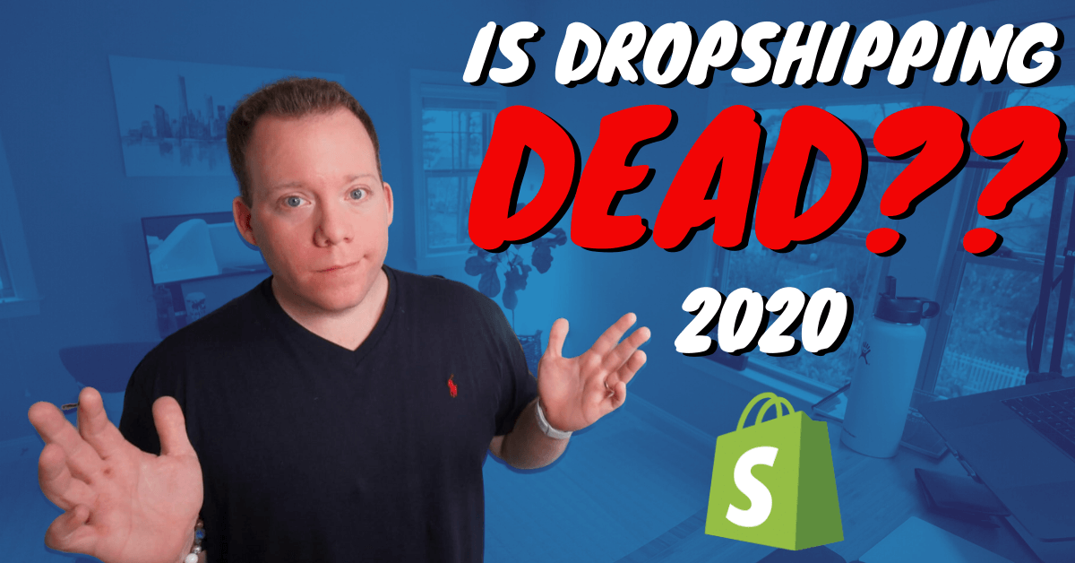 Is Dropshipping Dead in 2020?