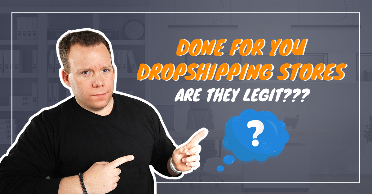 Are Done For You Dropshipping Stores Legit?