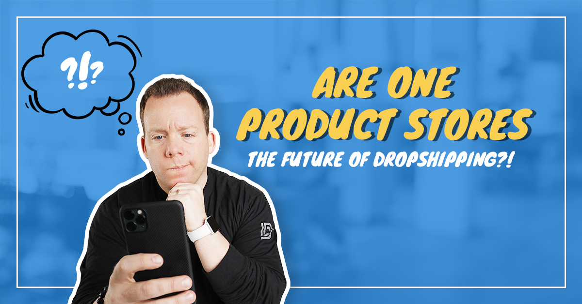 Are One Product Stores the Future of Dropshipping?