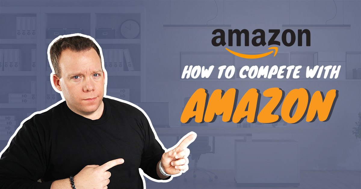 How to Compete with Amazon When Dropshipping in 2020