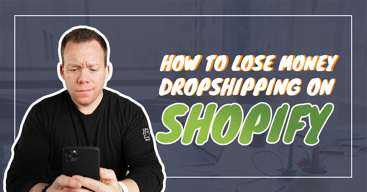 How to Lose Money Dropshipping on Shopify