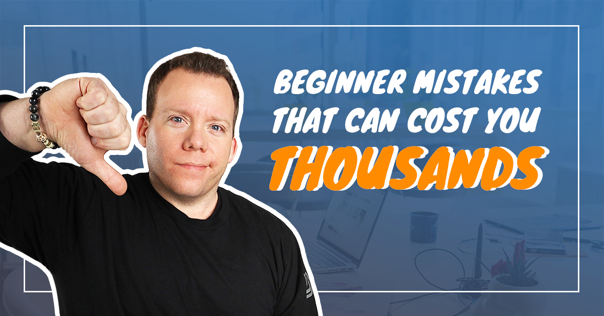 Beginner Mistakes That Can Cost You Thousands