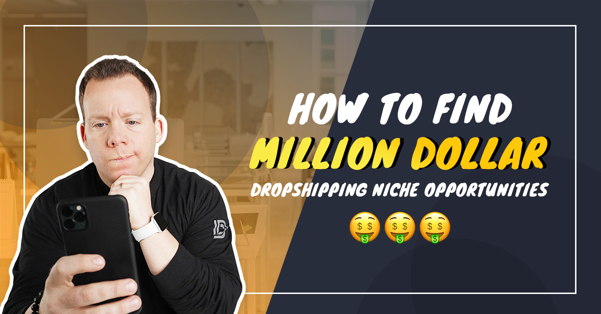 How to Find Million Dollar Dropshipping Niche Opportunities