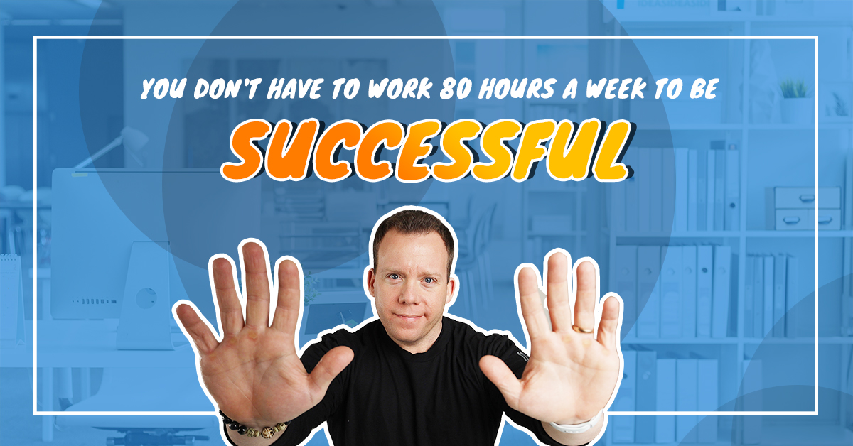 You Don't Have to Work 80 Hours a Week to be Successful