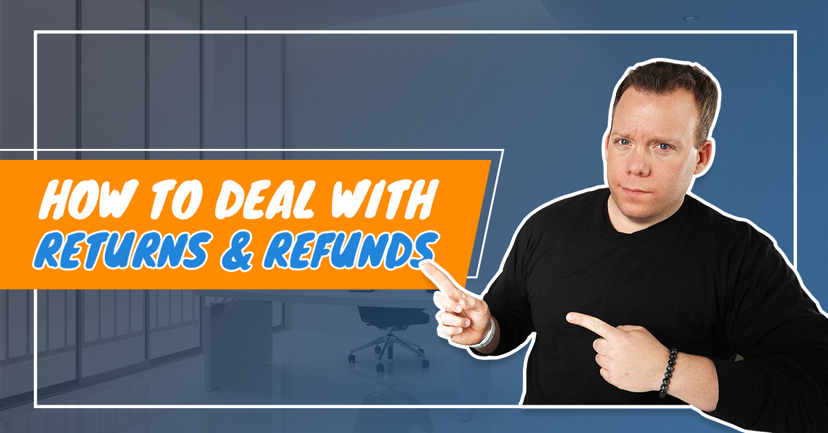 How to Deal with Returns & Refunds