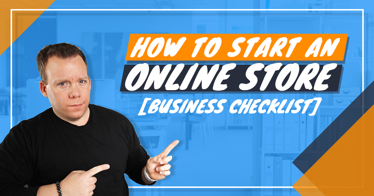 How to Start an Online Store [Business Checklist]