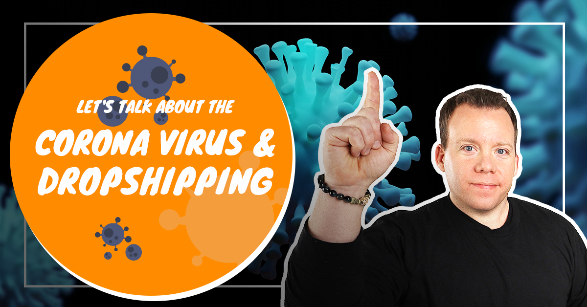 Let's Talk About the Coronavirus & Dropshipping