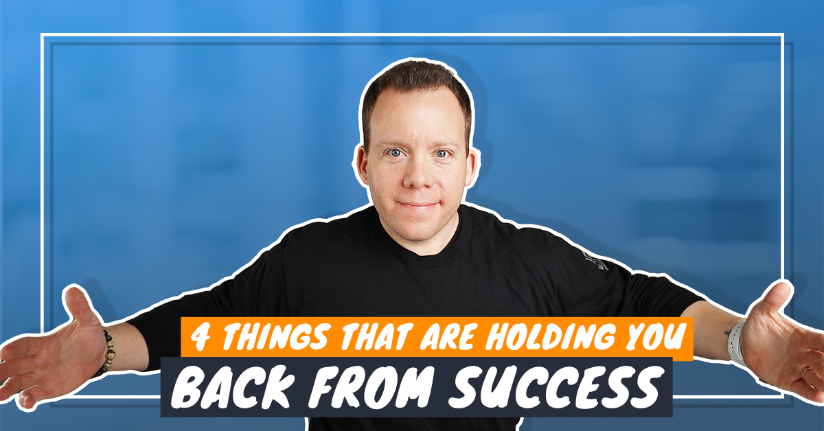 Top 4 Things Holding You Back From Success