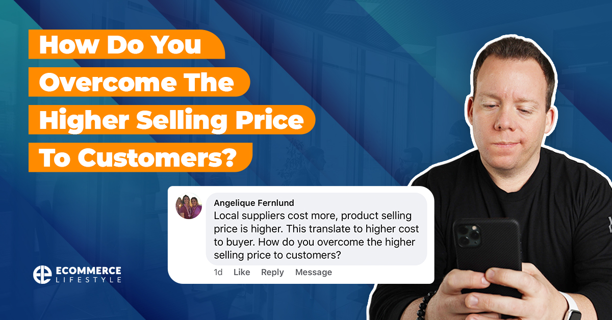 How Do You Overcome the Higher Selling Price to Customers?