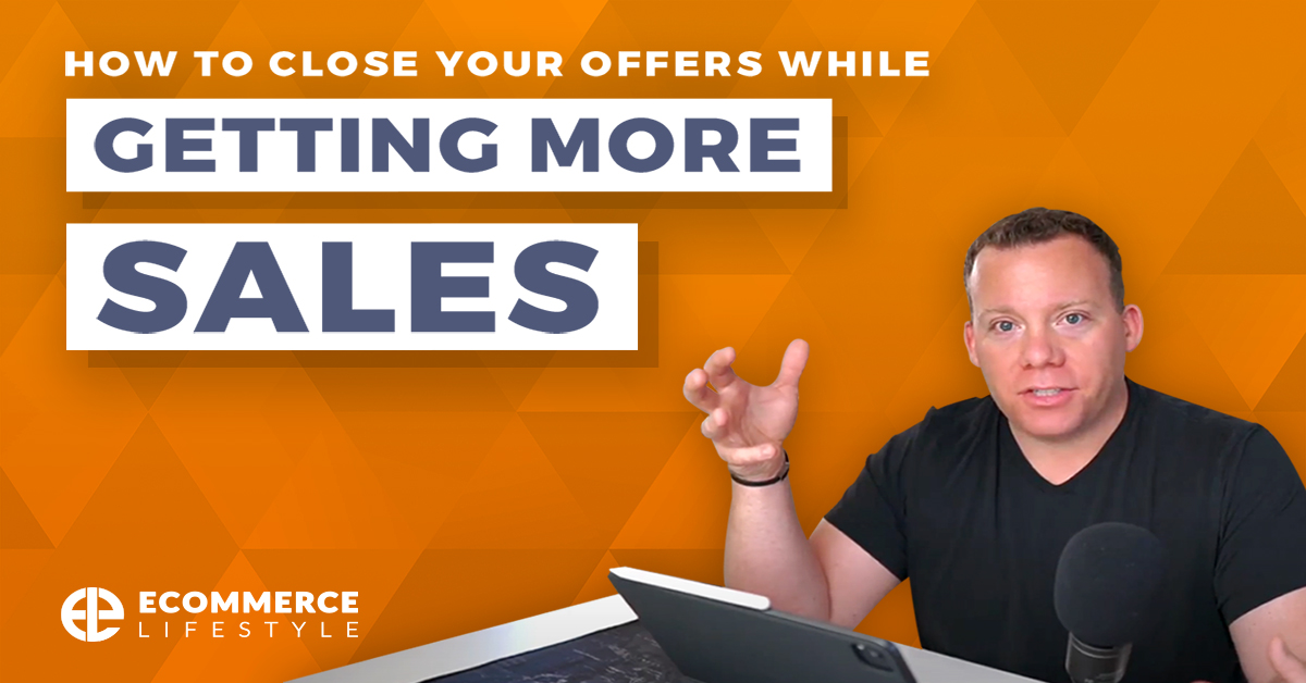 How To Close Your Offers While Getting More Sales