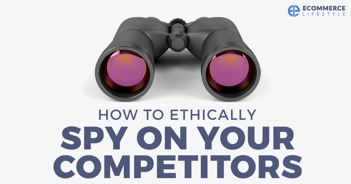 How To Ethically Spy On Your Competitors
