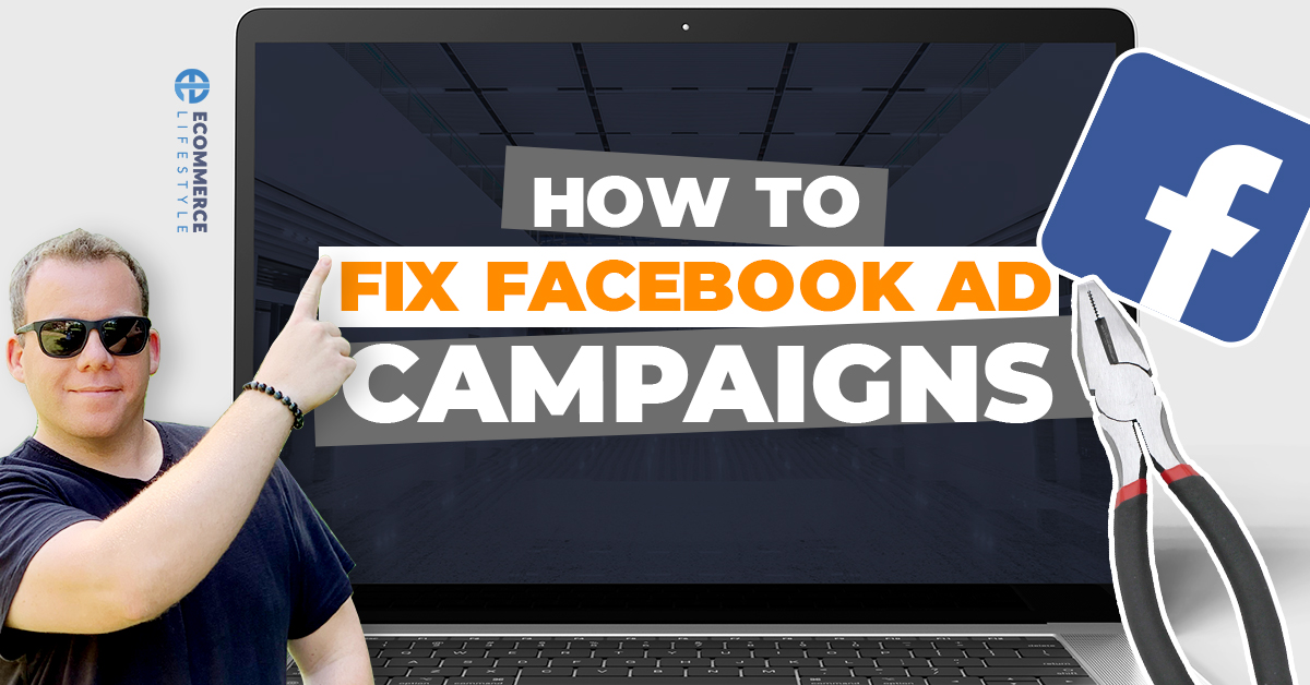 How To Fix Facebook Ad Campaigns