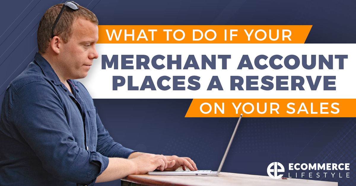What To Do If Your Merchant Account Places a Reserve On Your Sales