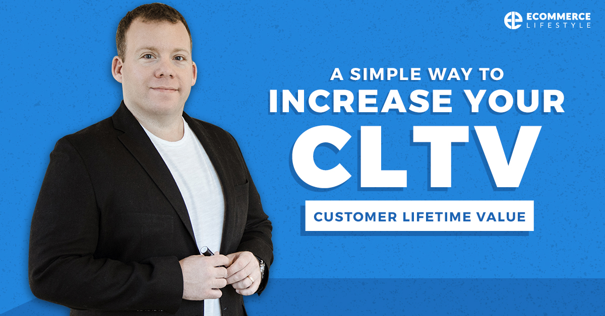 A Simple Way To Increase Your CLTV