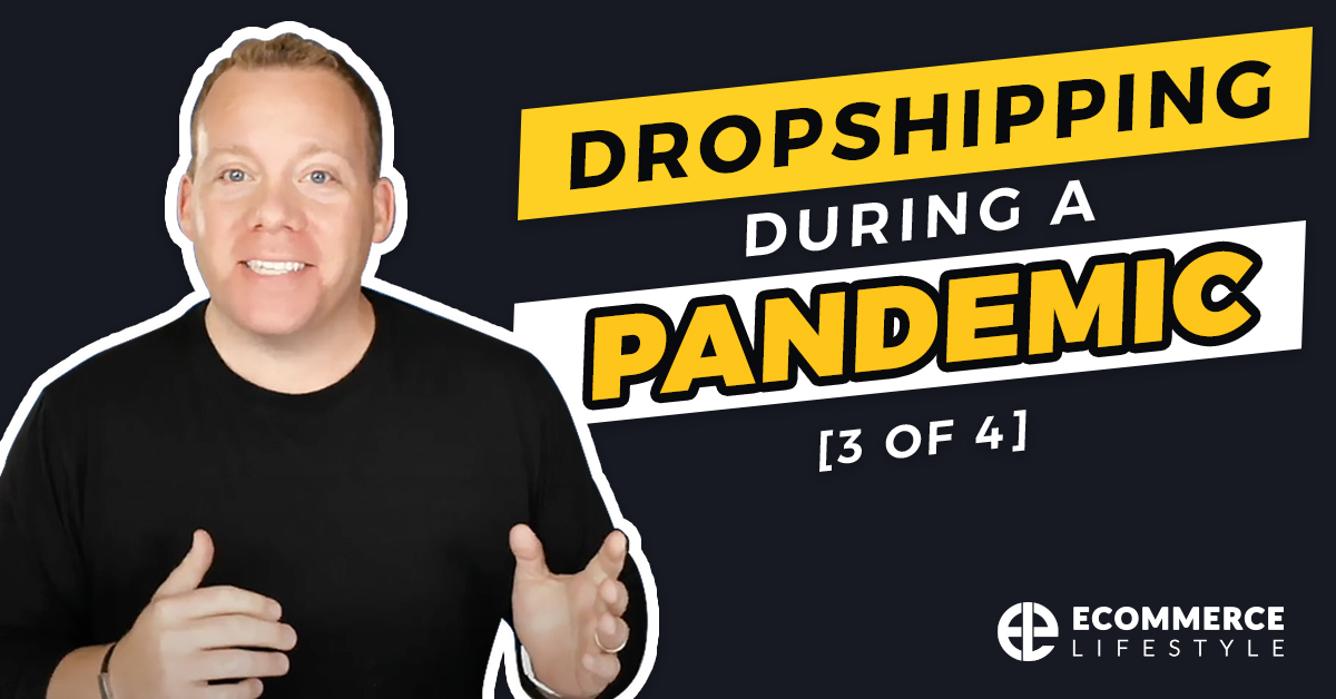 Dropshipping During a Pandemic [3 of 4]