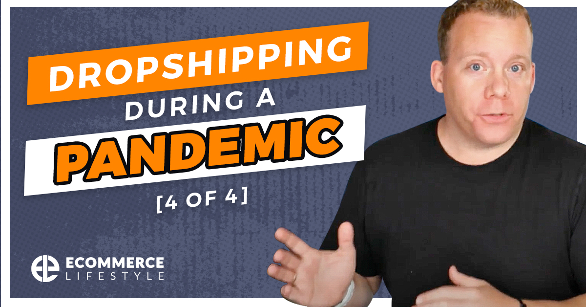 Dropshipping During a Pandemic [4 of 4]