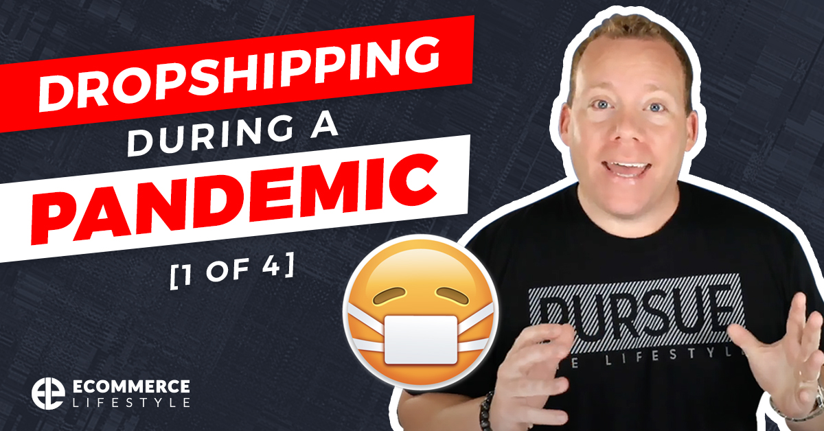 Dropshipping During a Pandemic [1 of 4]