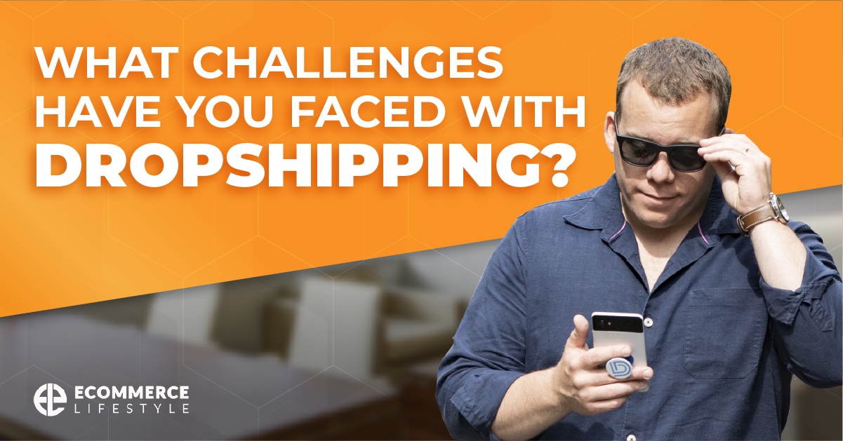 What Challenges Have You Faced With Dropshipping?