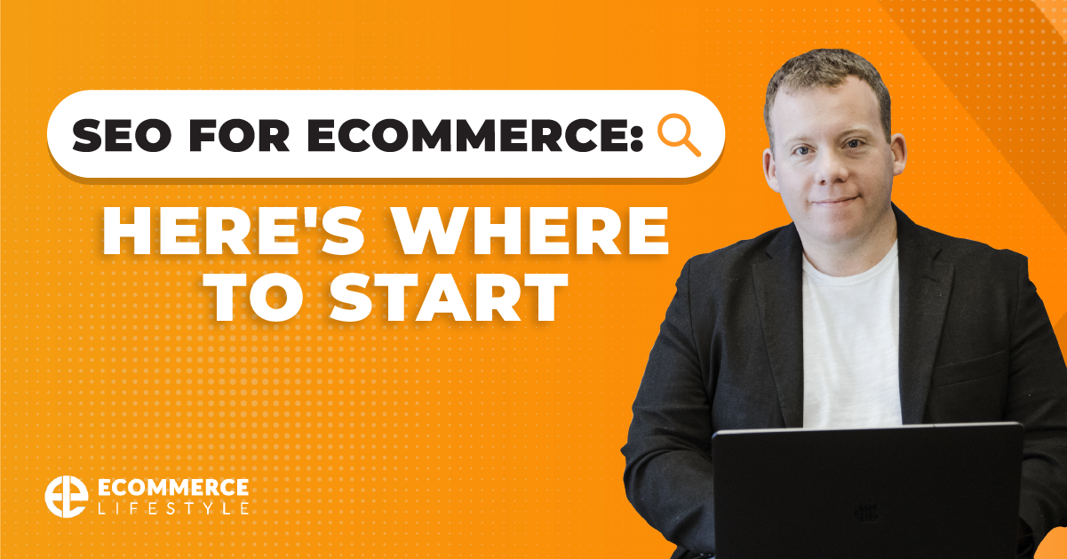 SEO For eCommerce: Here Is Where To Start