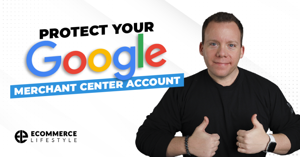 Protect Your Google Merchant Center Account