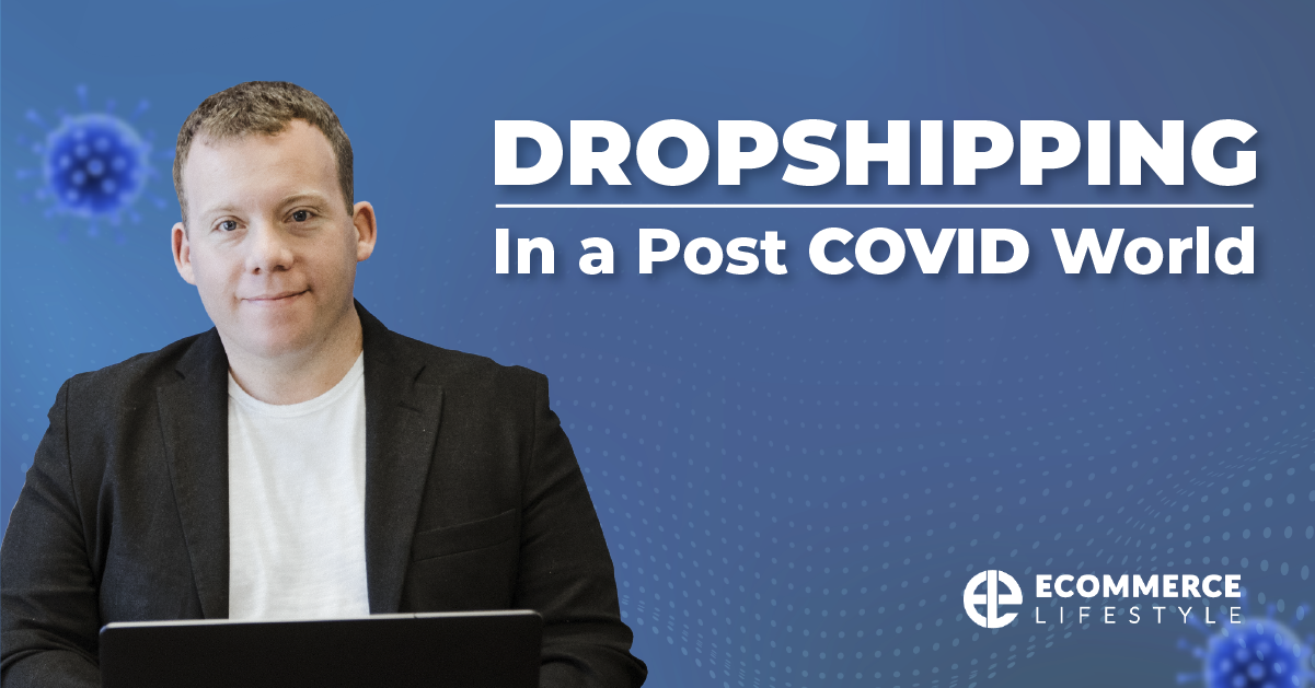 Dropshipping In a Post COVID World