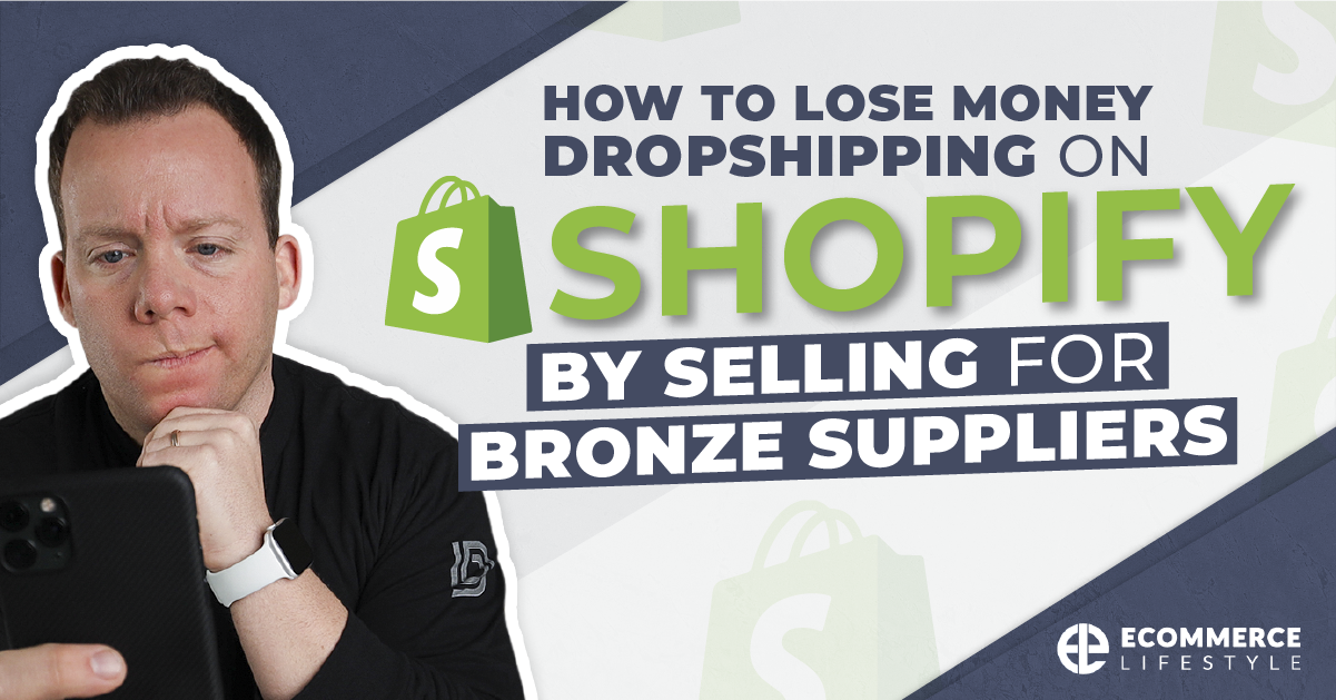 How To Lose Money Dropshipping On Shopify By Selling For Bronze Suppliers