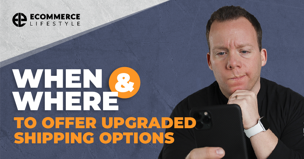 When & Where To Offer Upgraded Shipping Options
