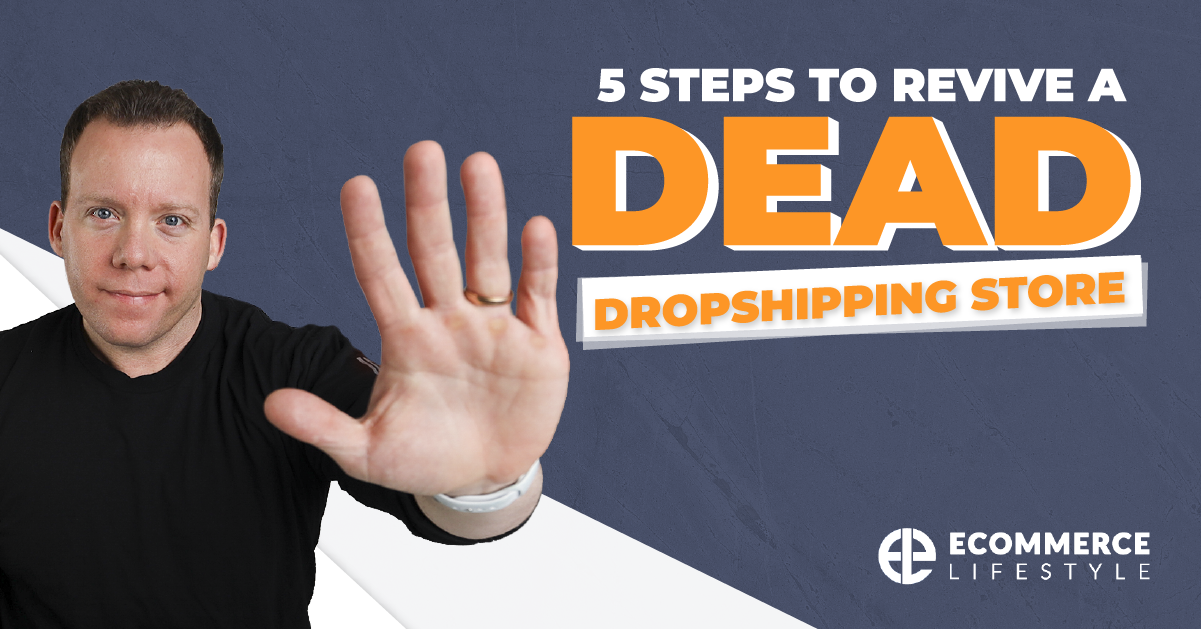 5 Steps To Revive a Dead Dropshipping Store