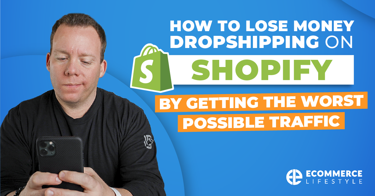How To Lose Money Dropshipping On Shopify By Getting The WORST Possible Traffic