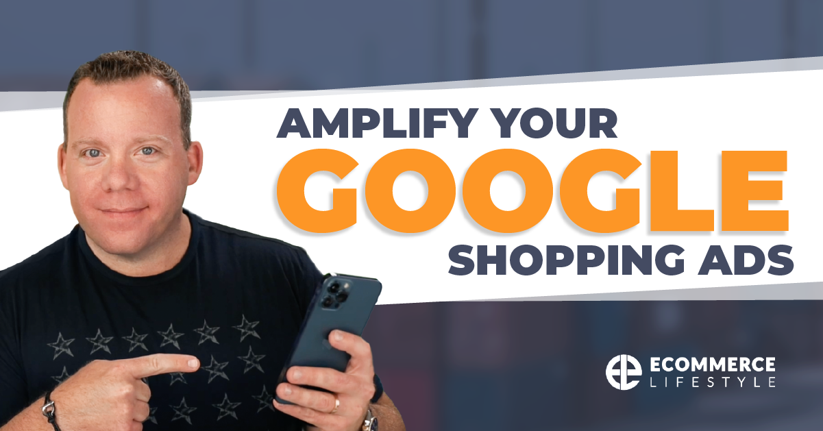 Amplify Your Google Shopping Ads