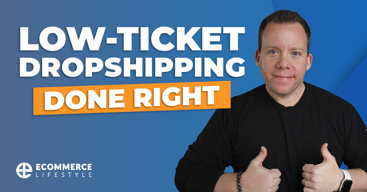 Low-Ticket Dropshipping Done Right