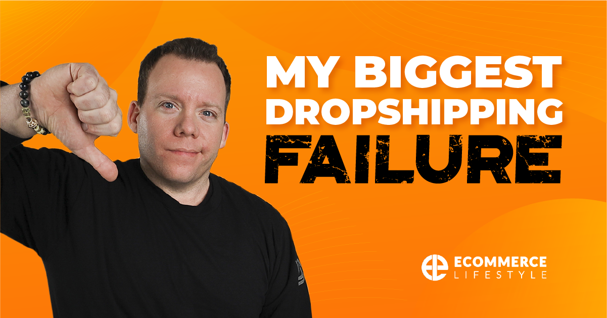 My Biggest Dropshipping Failure