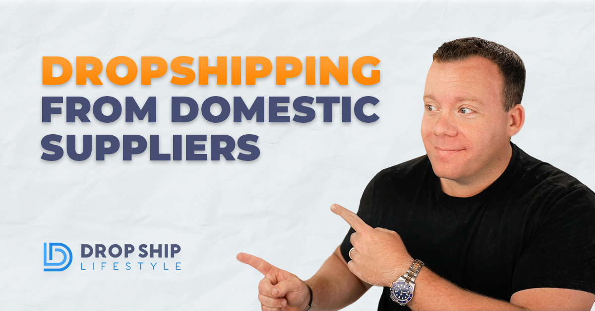 Dropshipping From Domestic Suppliers