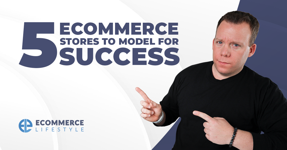 5 eCommerce Stores To Model For Success